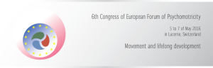 The 6th Congress for Psychomotricity of the European Forum of Psychomotricity in Switzerland